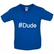 #Dude (Hashtag) Kids T Shirt