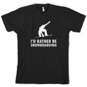 I'd Rather Be Snowboarding T Shirt