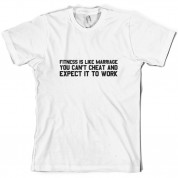 Fitness Is Like Marriage You Can't Cheat And Expect It To Work T Shirt
