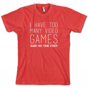 I Have Too Many Video Games Said No One Ever T Shirt