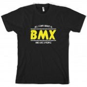 All I Care About Is BMX T Shirt
