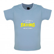 All I Care About Is Skiing Baby T Shirt