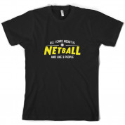 All I Care About Is Netball T Shirt
