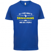All I Care About Is Snowboarding T Shirt