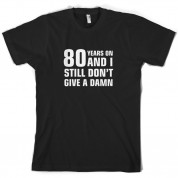 80 Years And I Still Don't Give A Damn T Shirt