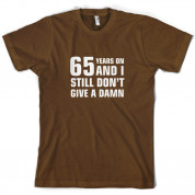 65 Years And I Still Don't Give A Damn T Shirt