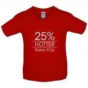 25% Hotter Than You Kids T Shirt