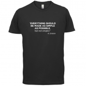 Everything Should be Made as Simple as Possible T Shirt