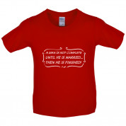 A Man Is Not Complete Until He Is Married...…Then He Is Finished! Kids T Shirt
