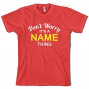 Don't Worry it's a Custom Name Thing T Shirt