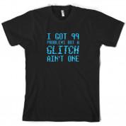 99 Problems But A Glitch Ain't One T Shirt