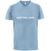 #Getting Data T Shirt