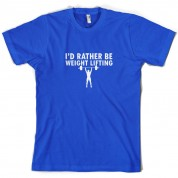 I'd Rather Be Weightlifting T Shirt