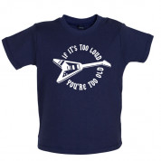 If it's too loud you are too old Baby T Shirt