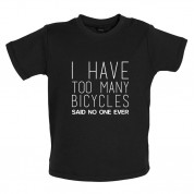 I Have Too Many Bicycles Said No One Ever Baby T Shirt