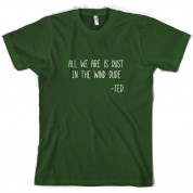 All We Are Is Dust In The Wind Dude T Shirt