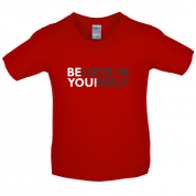 Be You, Believe in Yourself Kids T Shirt