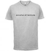 Acquaintances T Shirt