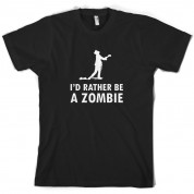 I'd Rather Be A Zombie T Shirt