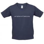 Acquaintances Kids T Shirt