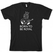 Born To Be Royal T Shirt