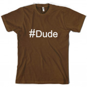 #Dude (Hashtag) T Shirt