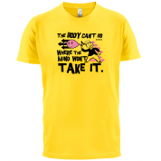 Body Wont Go Where the Mind Wont T Shirt