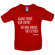 Always Forgive Your Enemies - Nothing Annoys Them So Much Kids T Shirt