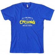 All I Care About Is Cycling T Shirt