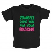 Zombies Love You For Your Brains Baby T Shirt
