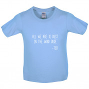 All We Are Is Dust In The Wind Dude Kids T Shirt