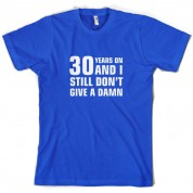30 Years And I Still Don't Give A Damn T Shirt